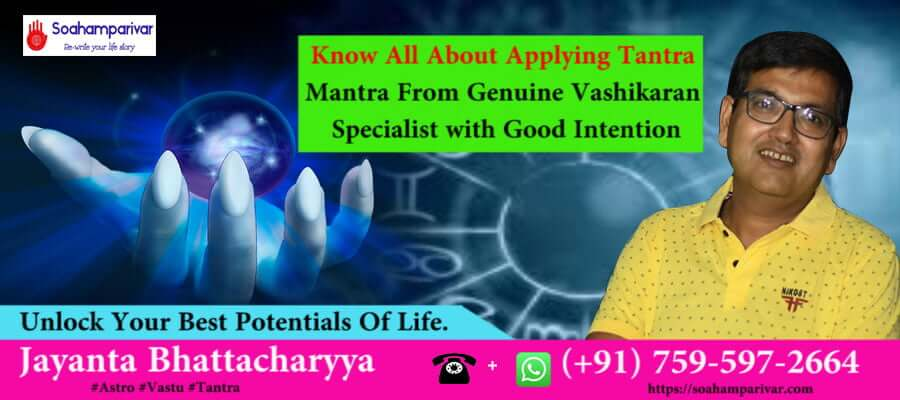 contact with genuine vashikaran specialist in Kolkata to know all about applying tantra mantra